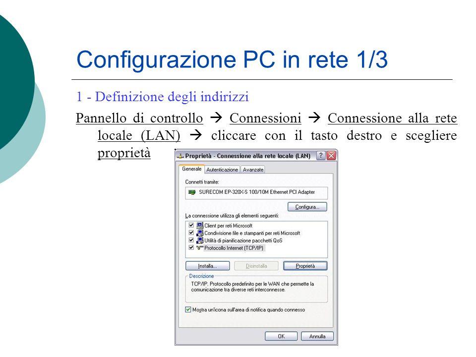 Configurazione PC in rete 1/3 1 - Definizione degli indirizzi Pannello di controllo Connessioni Connessione alla rete locale (LAN) cliccare con il tas