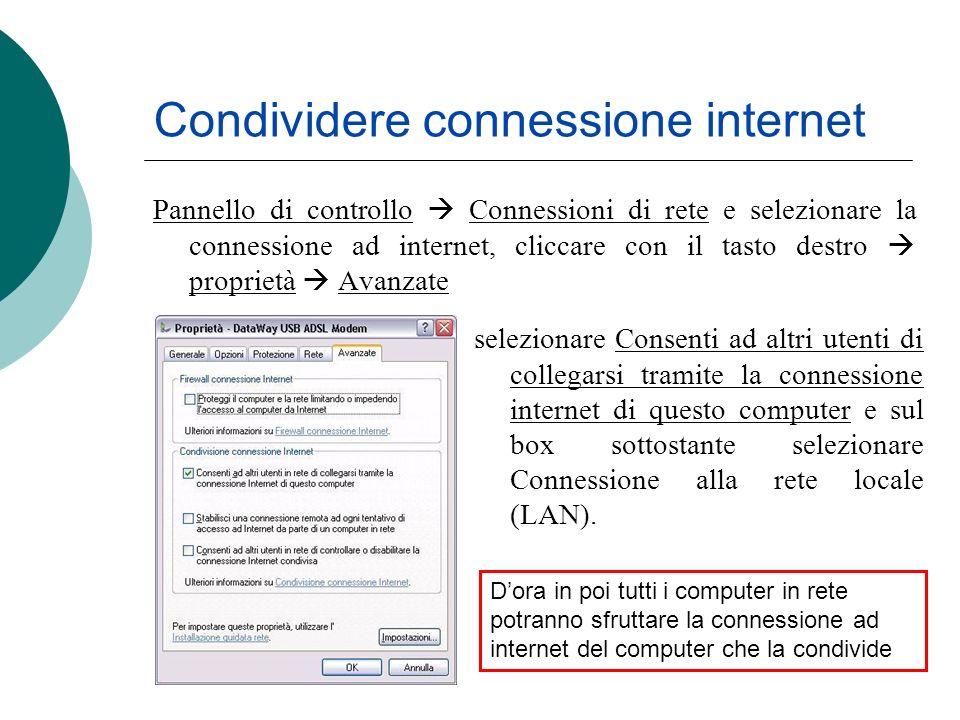 Condividere connessione internet Pannello di controllo Connessioni di rete e selezionare la connessione ad internet, cliccare con il tasto destro prop