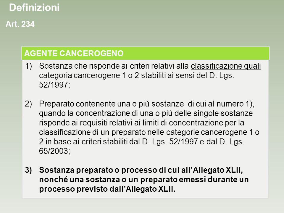 Art. 234 1)Sostanza che risponde ai criteri relativi alla classificazione quali categoria cancerogene 1 o 2 stabiliti ai sensi del D. Lgs. 52/1997; 2)