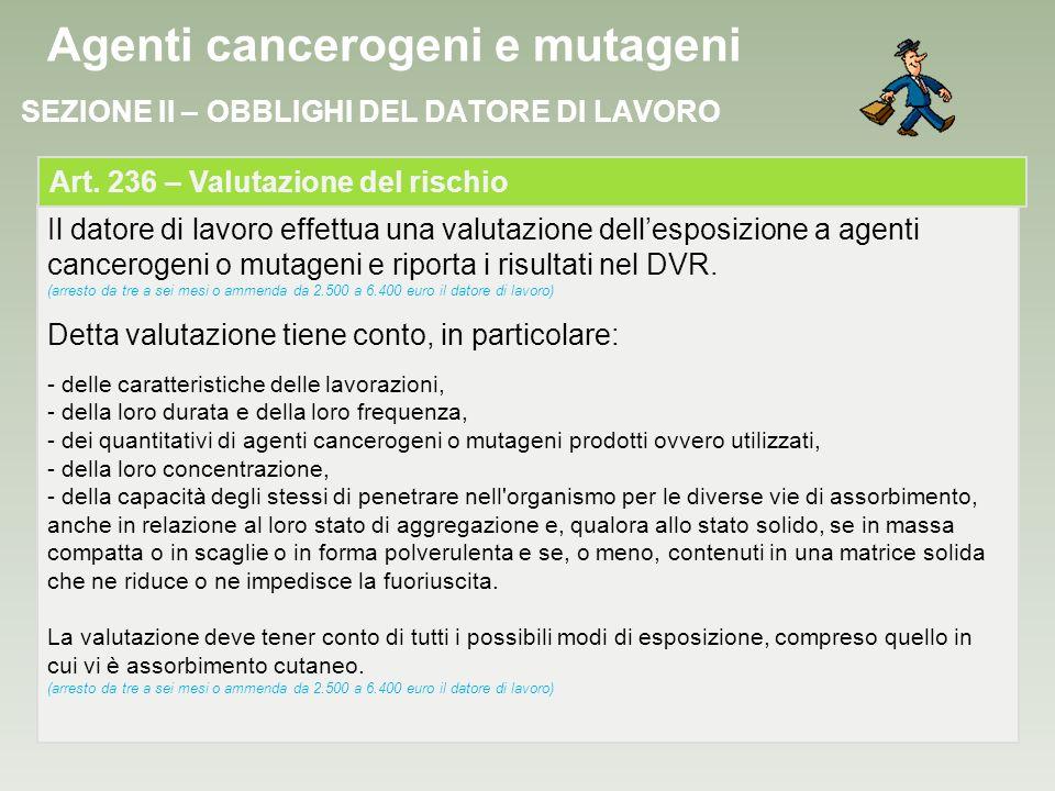 Il datore di lavoro effettua una valutazione dellesposizione a agenti cancerogeni o mutageni e riporta i risultati nel DVR. (arresto da tre a sei mesi
