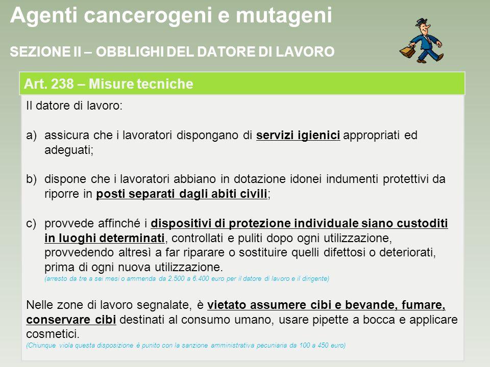 Agenti cancerogeni e mutageni Il datore di lavoro: a)assicura che i lavoratori dispongano di servizi igienici appropriati ed adeguati; b)dispone che i