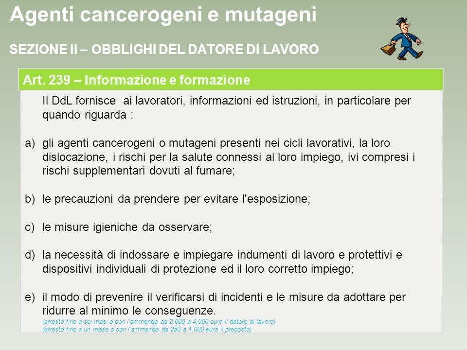 Agenti cancerogeni e mutageni Il DdL fornisce ai lavoratori, informazioni ed istruzioni, in particolare per quando riguarda : a)gli agenti cancerogeni