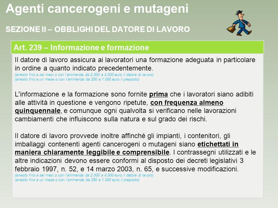 Agenti cancerogeni e mutageni Il datore di lavoro assicura ai lavoratori una formazione adeguata in particolare in ordine a quanto indicato precedente