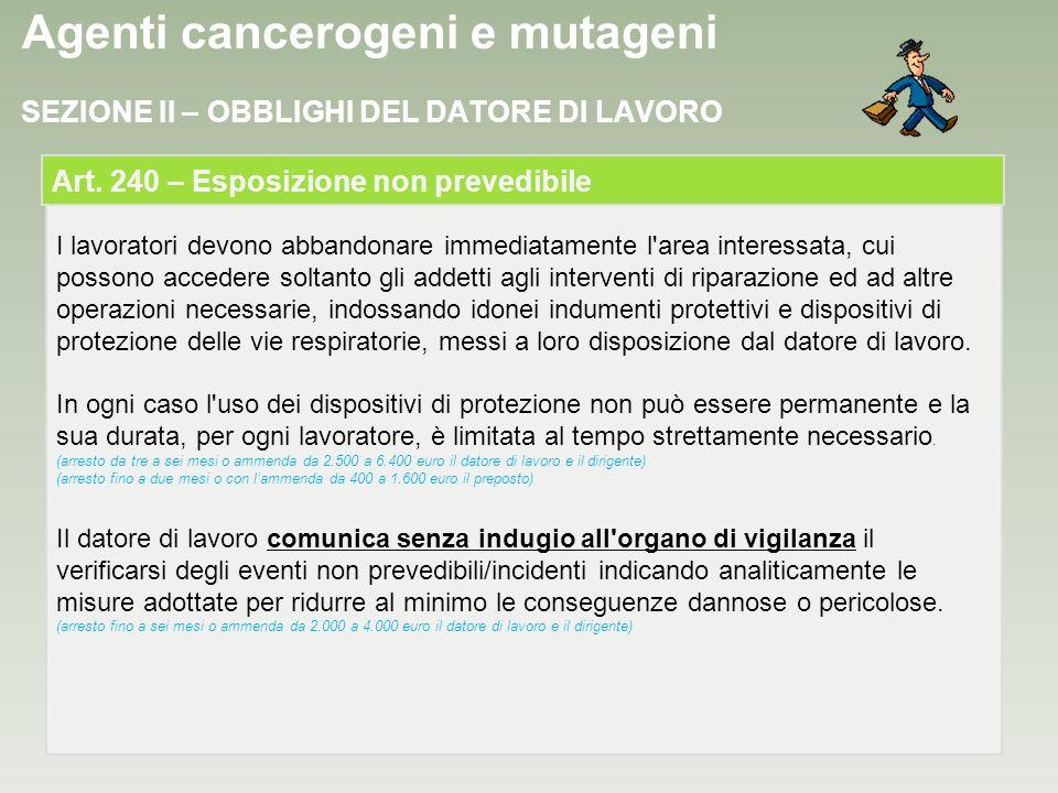 Agenti cancerogeni e mutageni I lavoratori devono abbandonare immediatamente l'area interessata, cui possono accedere soltanto gli addetti agli interv