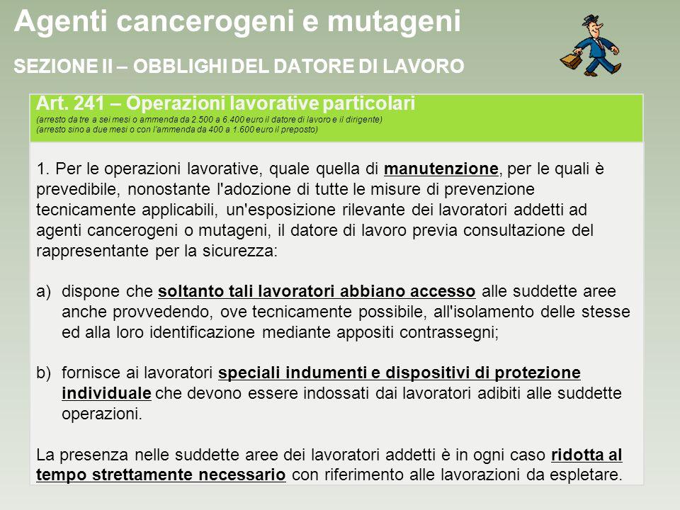 Agenti cancerogeni e mutageni 1. Per le operazioni lavorative, quale quella di manutenzione, per le quali è prevedibile, nonostante l'adozione di tutt