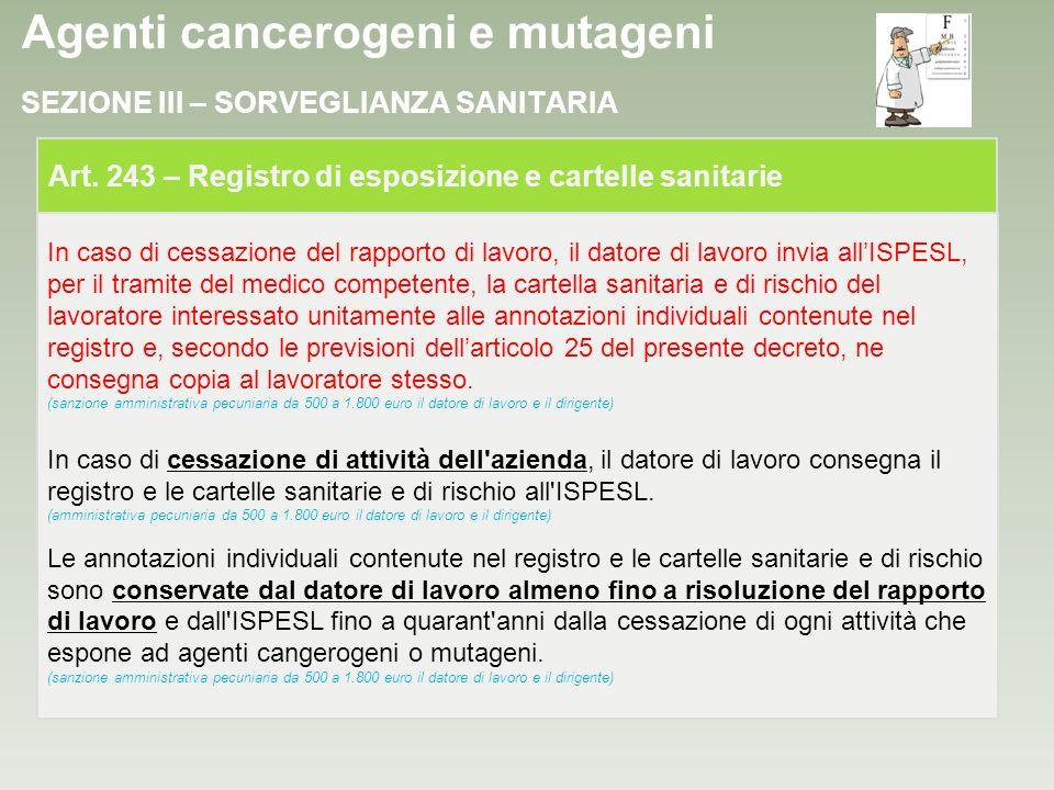 Agenti cancerogeni e mutageni In caso di cessazione del rapporto di lavoro, il datore di lavoro invia allISPESL, per il tramite del medico competente,