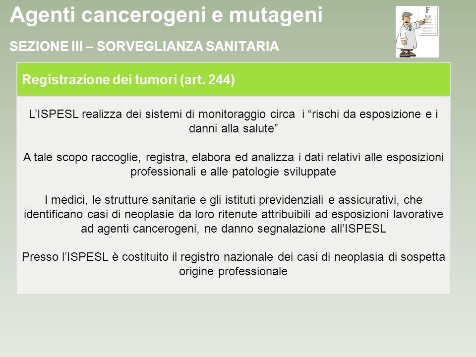 Agenti cancerogeni e mutageni LISPESL realizza dei sistemi di monitoraggio circa i rischi da esposizione e i danni alla salute A tale scopo raccoglie,