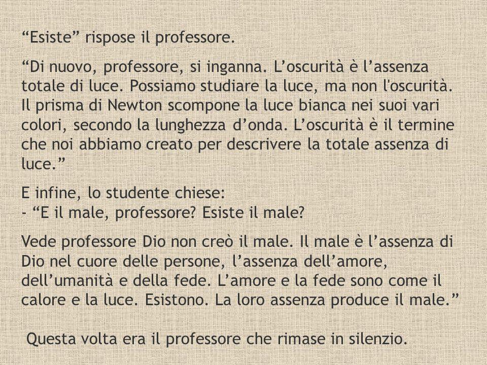 Esiste rispose il professore.Di nuovo, professore, si inganna.