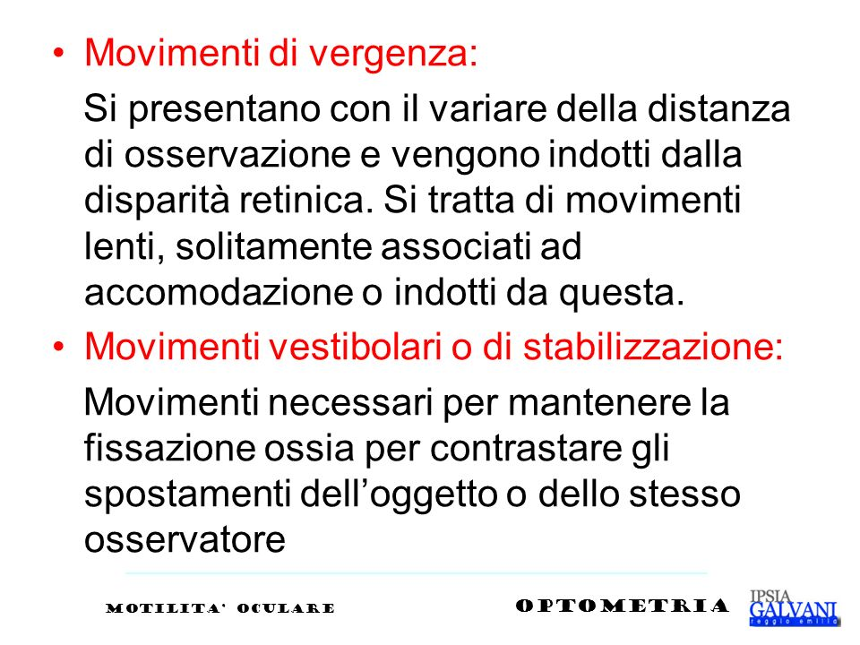 Movimenti di vergenza: Si presentano con il variare della distanza di osservazione e vengono indotti dalla disparità retinica. Si tratta di movimenti