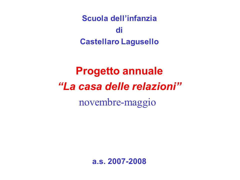 Scuola dellinfanzia di Castellaro Lagusello Progetto annuale La casa delle relazioni novembre-maggio a.s. 2007-2008