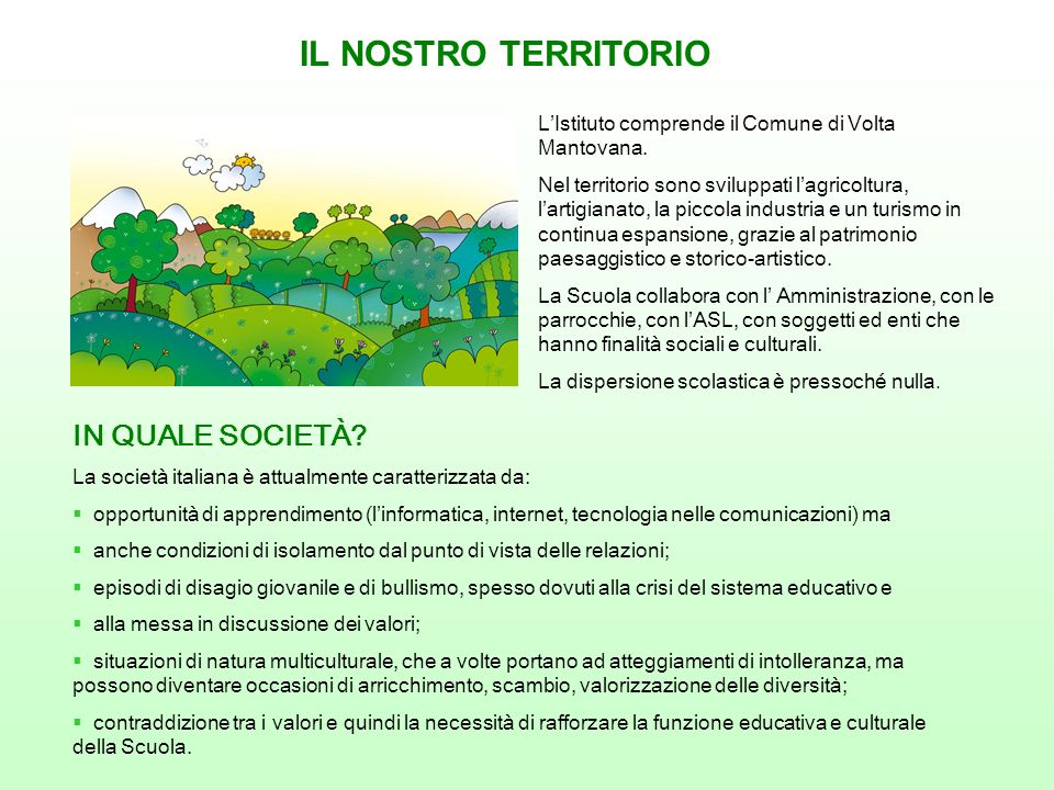 IL NOSTRO TERRITORIO LIstituto comprende il Comune di Volta Mantovana. Nel territorio sono sviluppati lagricoltura, lartigianato, la piccola industria