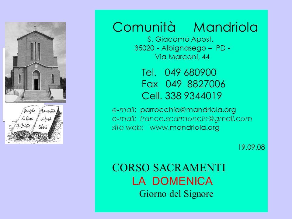 Comunità Mandriola S. Giacomo Apost. 35020 - Albignasego – PD - Via Marconi, 44 Tel. 049 680900 Fax 049 8827006 Cell. 338 9344019 e-mail: parrocchia@m