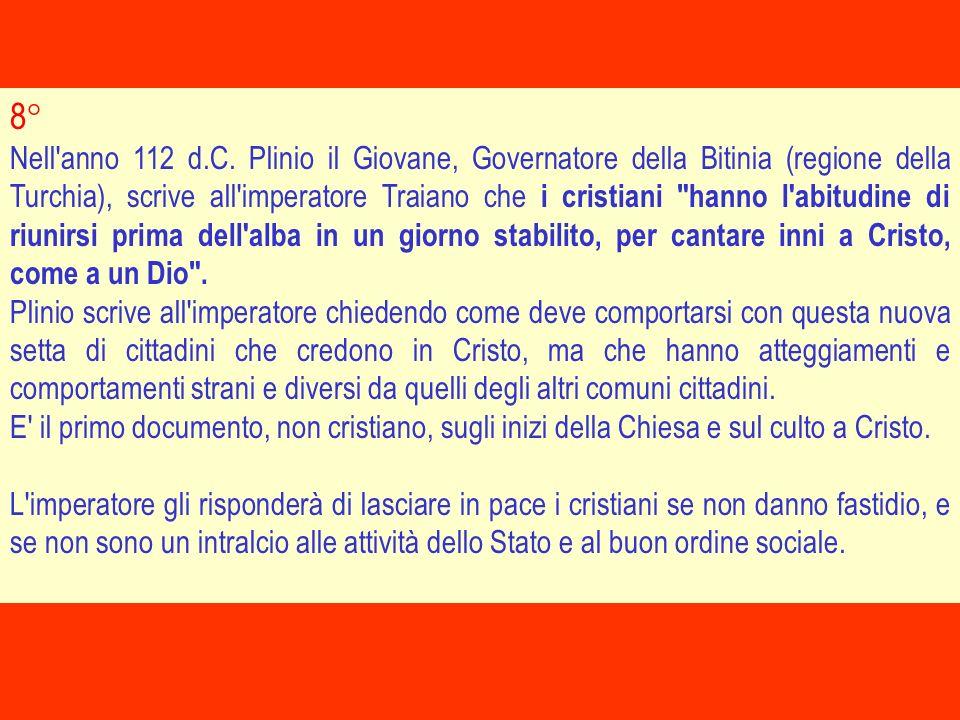 Nell'anno 112 d.C. Plinio il Giovane, Governatore della Bitinia (regione della Turchia), scrive all'imperatore Traiano che i cristiani