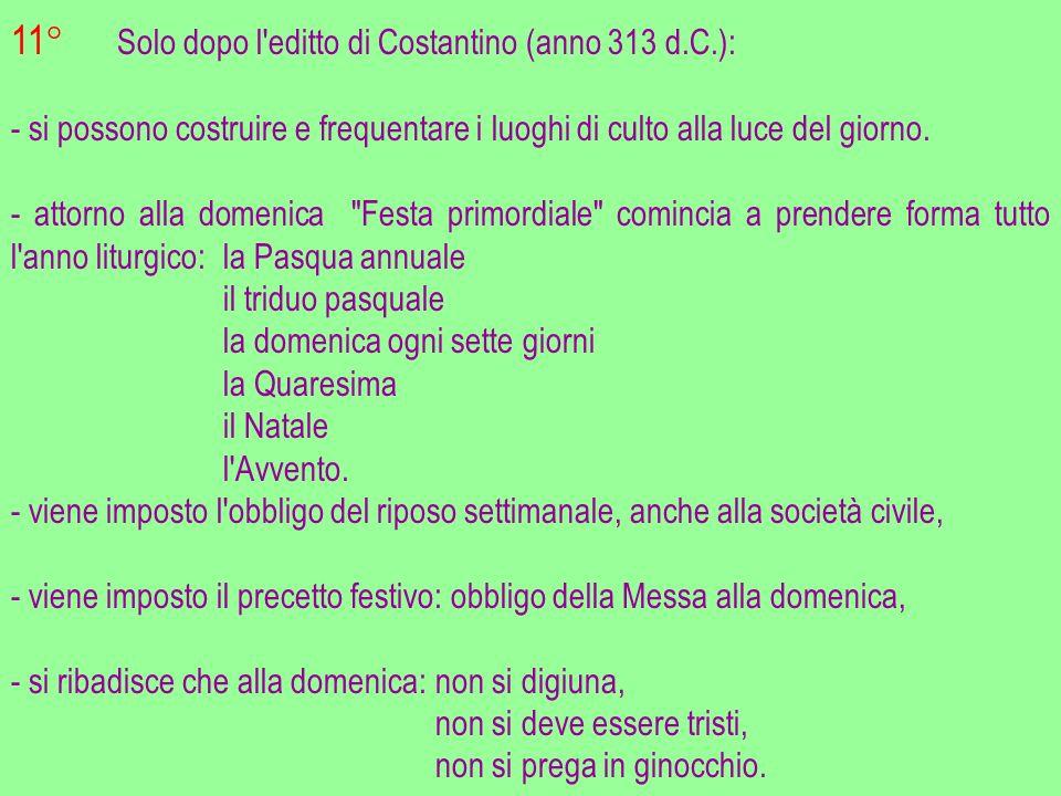 11° Solo dopo l editto di Costantino (anno 313 d.C.): - si possono costruire e frequentare i luoghi di culto alla luce del giorno.