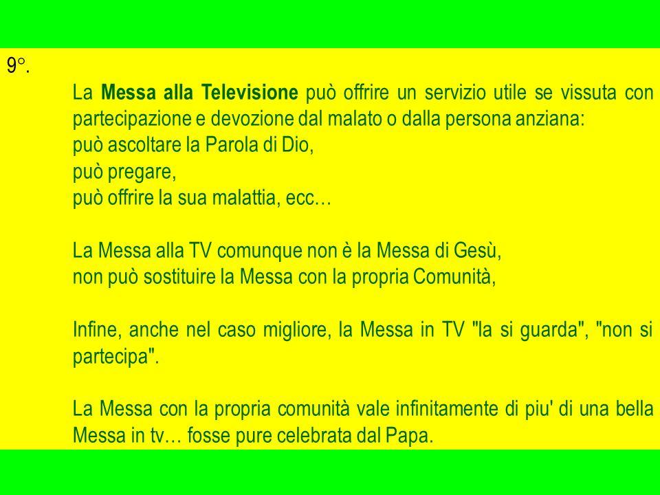 9°. La Messa alla Televisione può offrire un servizio utile se vissuta con partecipazione e devozione dal malato o dalla persona anziana: può ascoltar