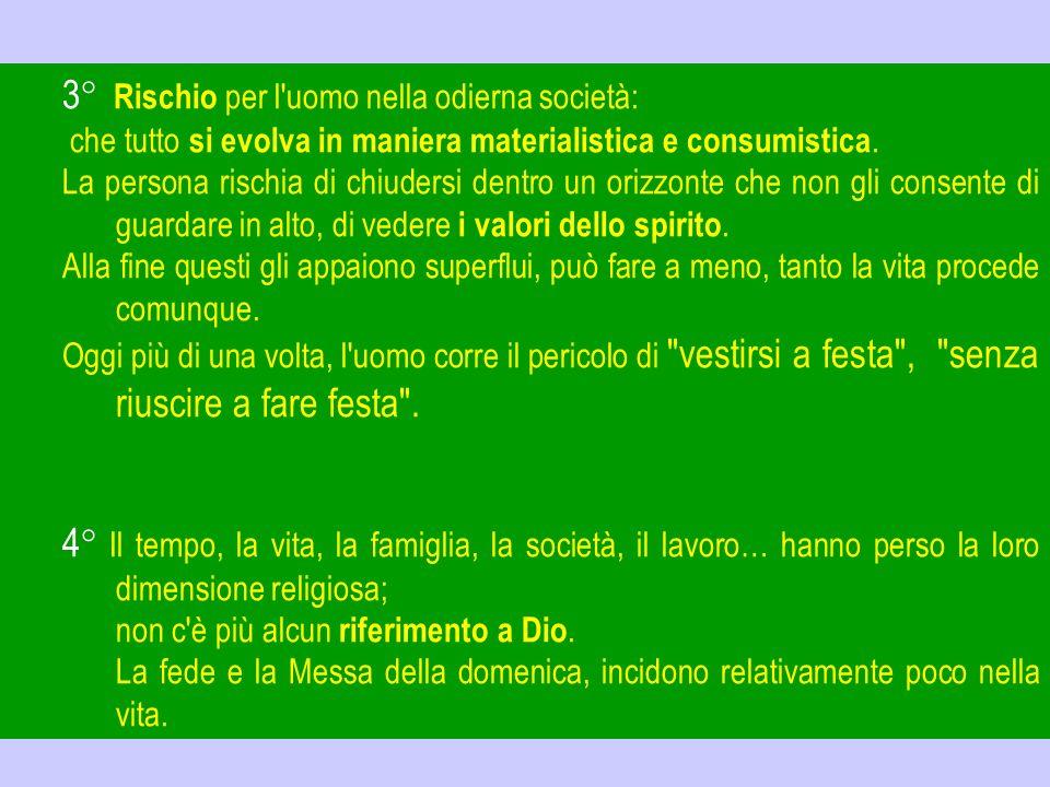 3° Rischio per l uomo nella odierna società: che tutto si evolva in maniera materialistica e consumistica.