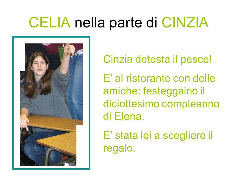 CELIA nella parte di CINZIA Cinzia detesta il pesce.