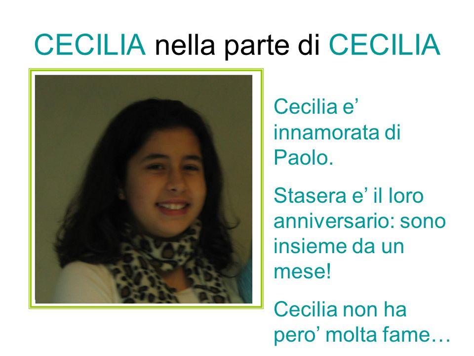 CECILIA nella parte di CECILIA Cecilia e innamorata di Paolo.