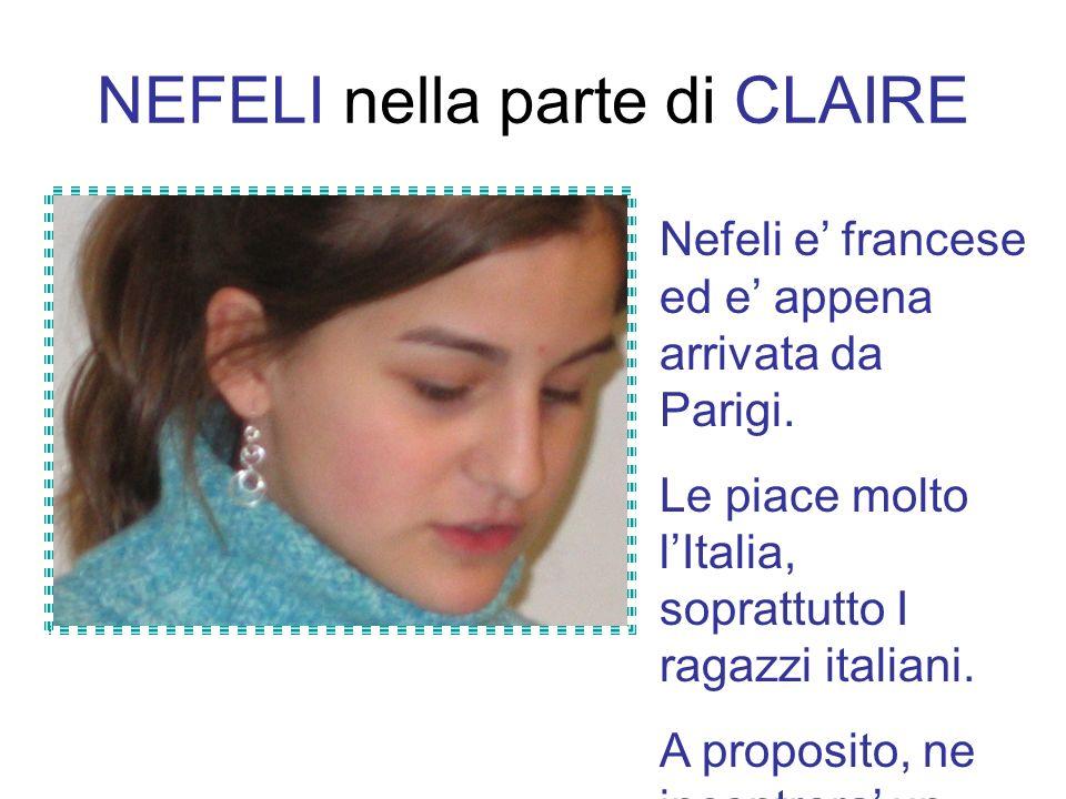 NEFELI nella parte di CLAIRE Nefeli e francese ed e appena arrivata da Parigi.