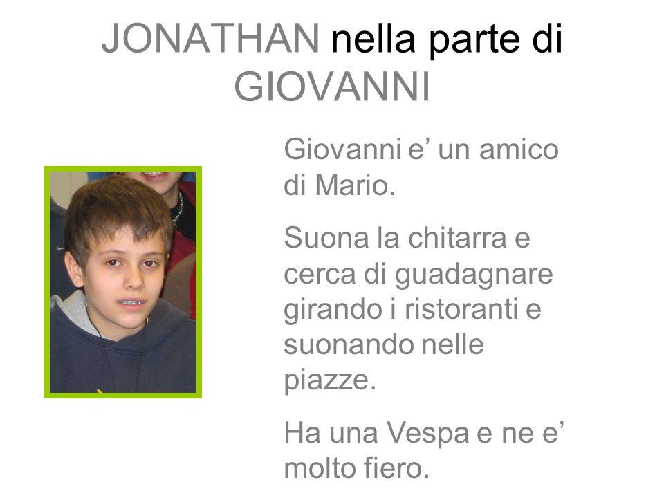 JONATHAN nella parte di GIOVANNI Giovanni e un amico di Mario.