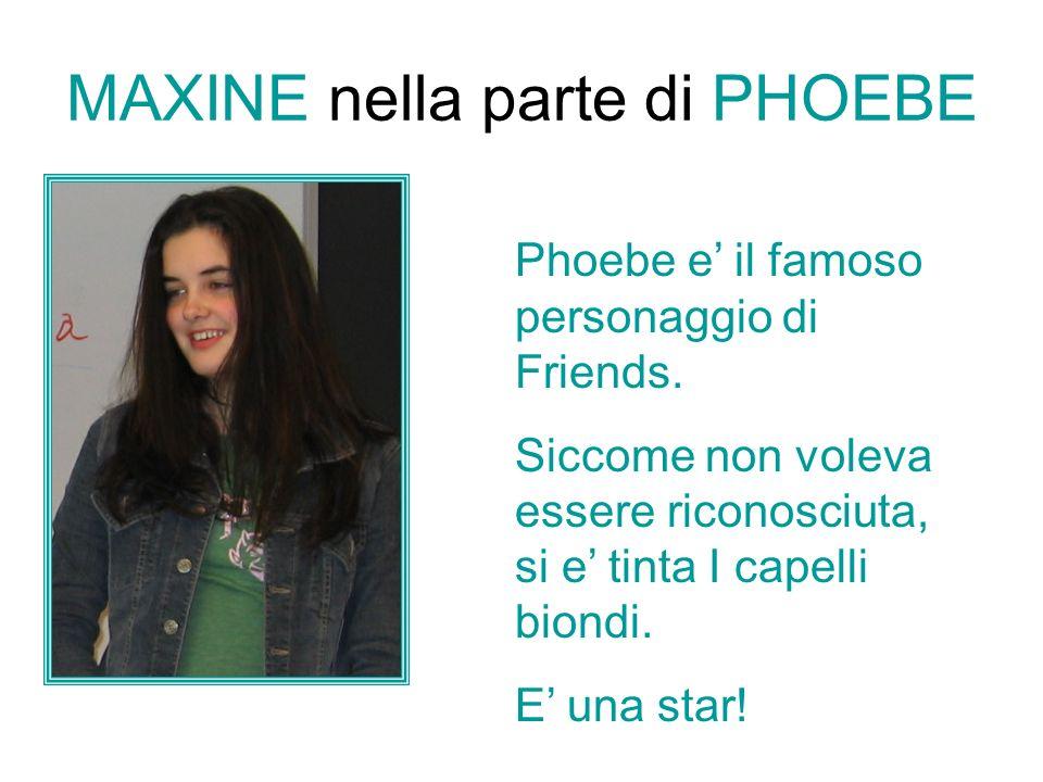MAXINE nella parte di PHOEBE Phoebe e il famoso personaggio di Friends.