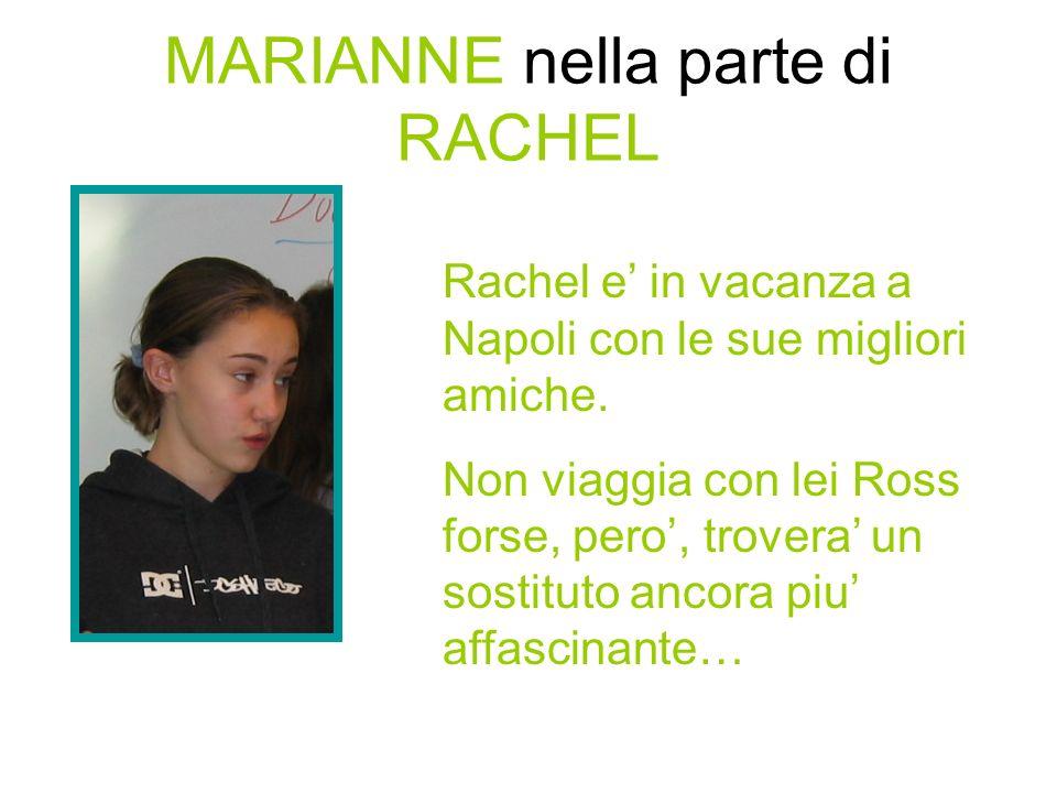 MARIANNE nella parte di RACHEL Rachel e in vacanza a Napoli con le sue migliori amiche.