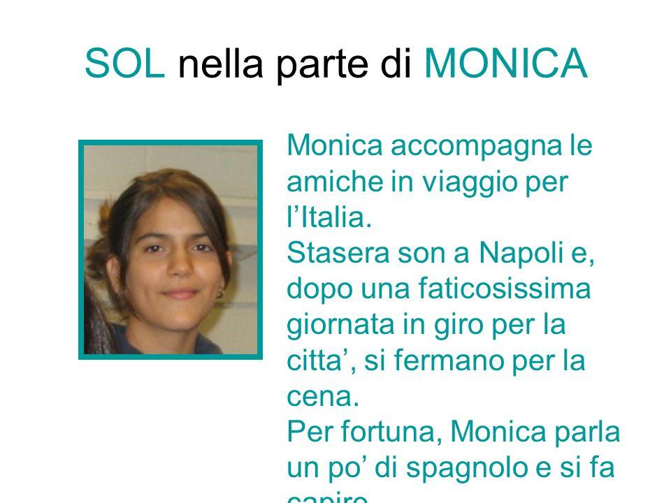 SOL nella parte di MONICA Monica accompagna le amiche in viaggio per lItalia.