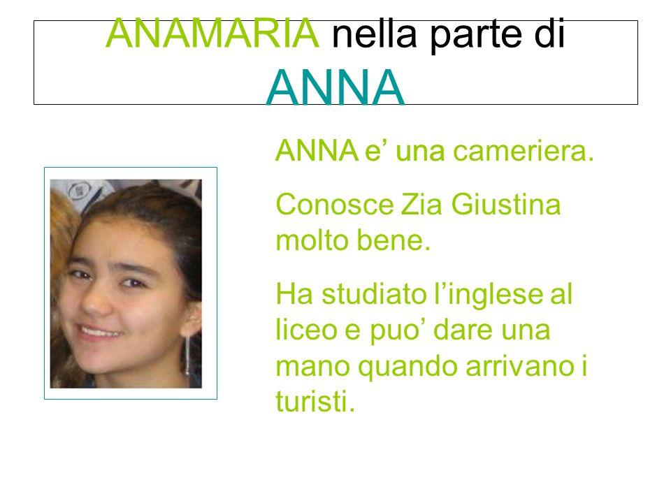 ANAMARIA nella parte di ANNA ANNA e una cameriera.