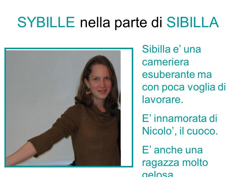 SYBILLE nella parte di SIBILLA Sibilla e una cameriera esuberante ma con poca voglia di lavorare.