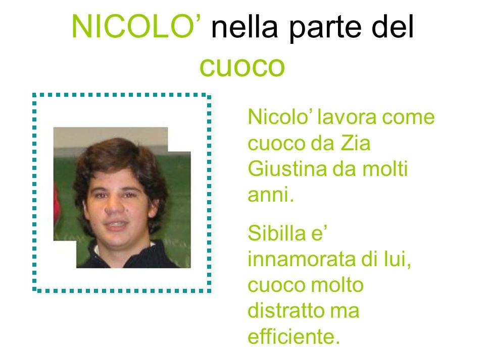 NICOLO nella parte del cuoco Nicolo lavora come cuoco da Zia Giustina da molti anni.