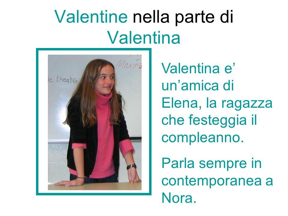 Valentine nella parte di Valentina Valentina e unamica di Elena, la ragazza che festeggia il compleanno.