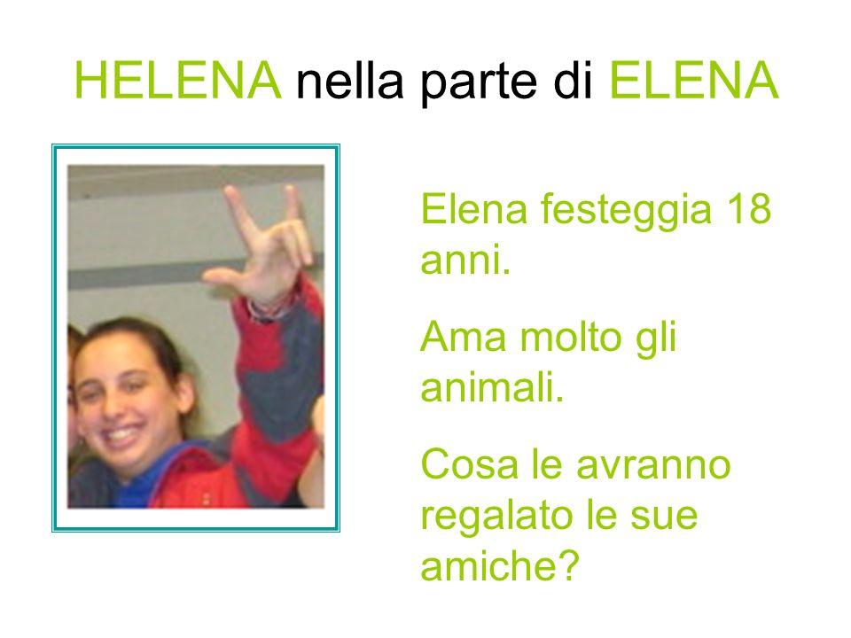 HELENA nella parte di ELENA Elena festeggia 18 anni.