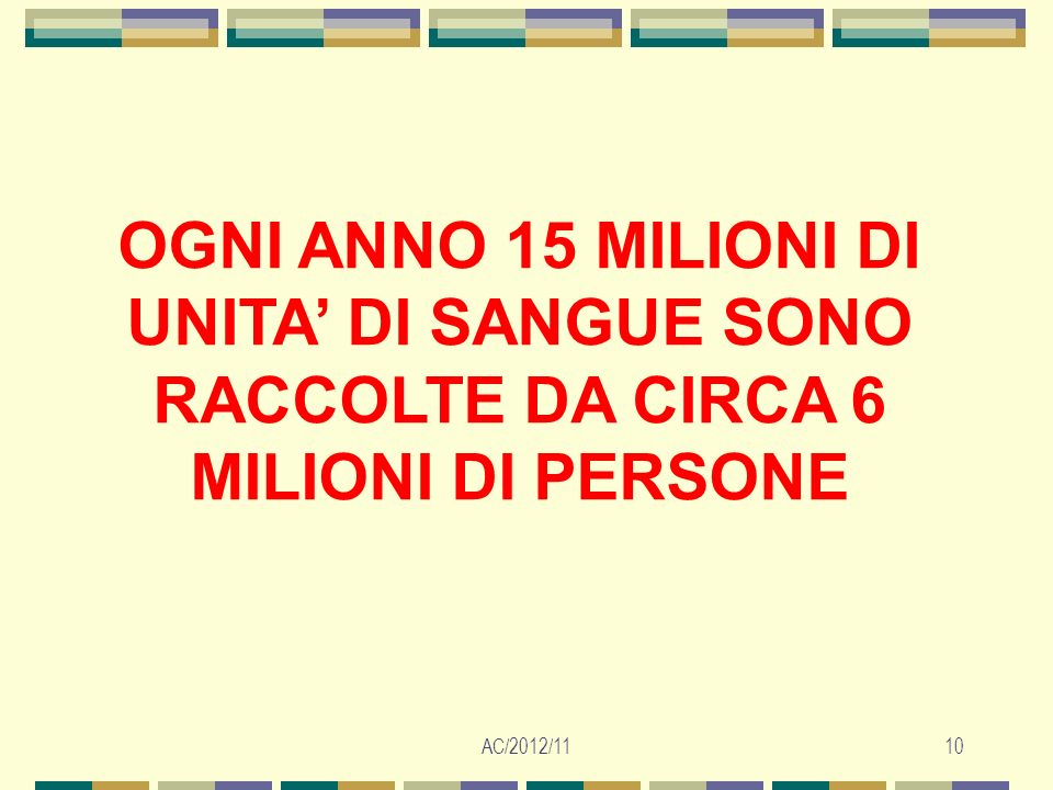 AC/2012/1110 OGNI ANNO 15 MILIONI DI UNITA DI SANGUE SONO RACCOLTE DA CIRCA 6 MILIONI DI PERSONE