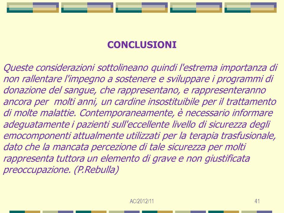 AC/2012/1141 CONCLUSIONI Queste considerazioni sottolineano quindi l'estrema importanza di non rallentare l'impegno a sostenere e sviluppare i program