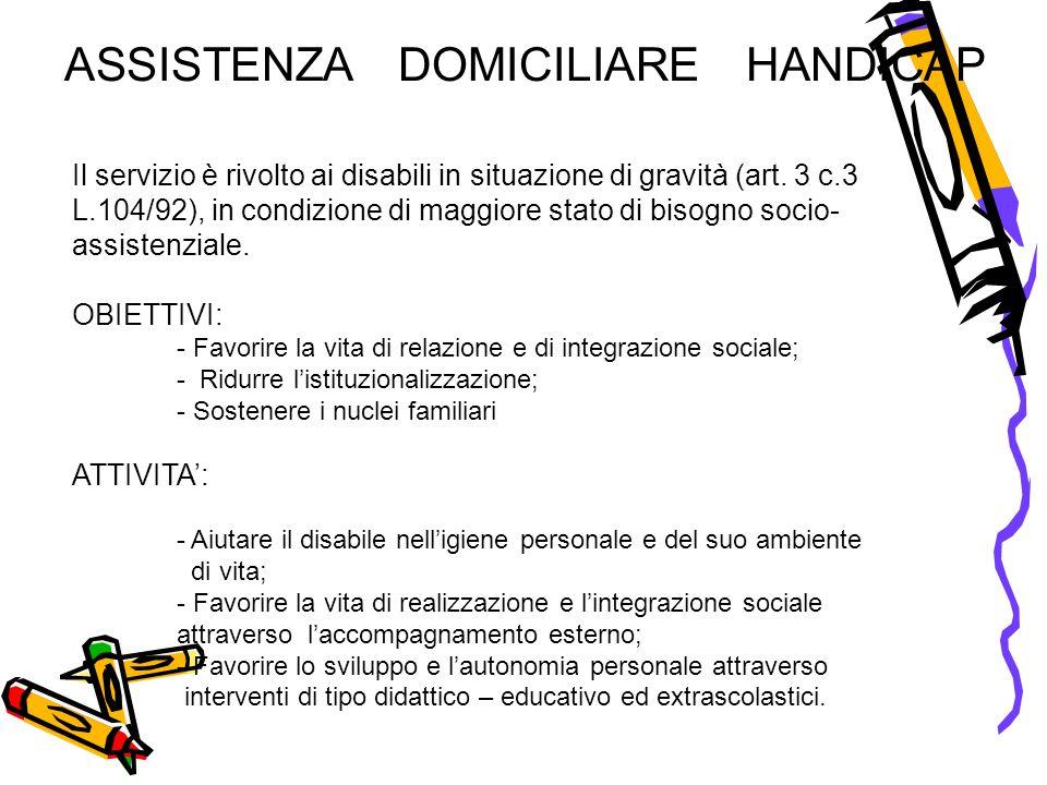 ASSISTENZA DOMICILIARE HANDICAP Il servizio è rivolto ai disabili in situazione di gravità (art.