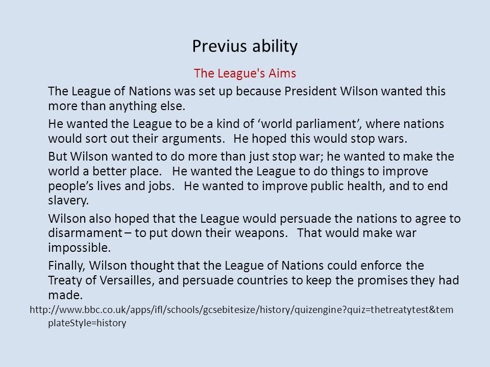 Previus ability The League s Aims The League of Nations was set up because President Wilson wanted this more than anything else.