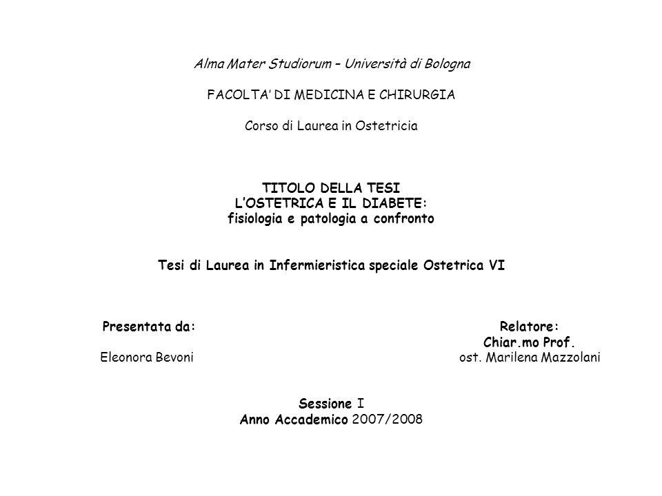Alma Mater Studiorum – Università di Bologna FACOLTA DI MEDICINA E CHIRURGIA Corso di Laurea in Ostetricia TITOLO DELLA TESI LOSTETRICA E IL DIABETE: