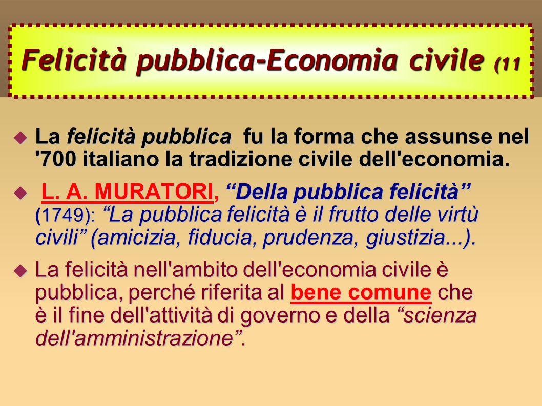 Felicità pubblica-Economia civile (11 La felicità pubblica fu la forma che assunse nel 700 italiano la tradizione civile dell economia.