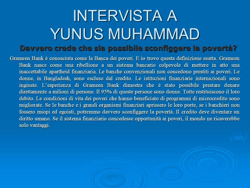 INTERVISTA A YUNUS MUHAMMAD Davvero crede che sia possibile sconfiggere la povertà.