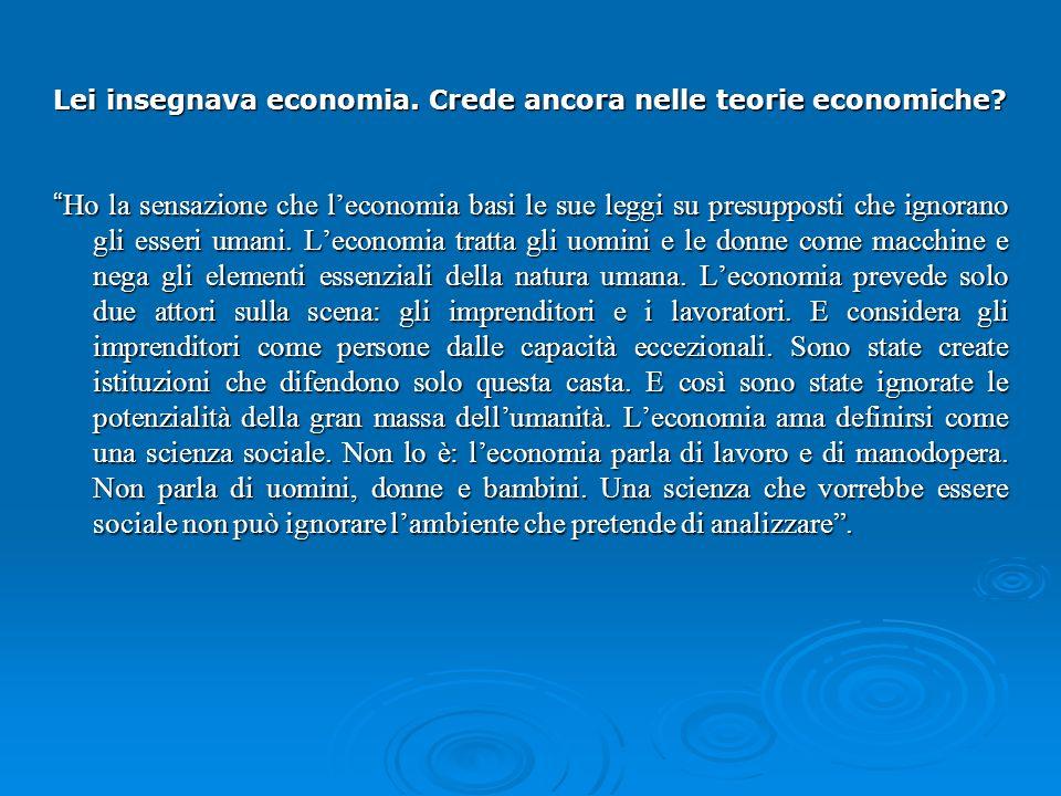 Lei insegnava economia. Crede ancora nelle teorie economiche.