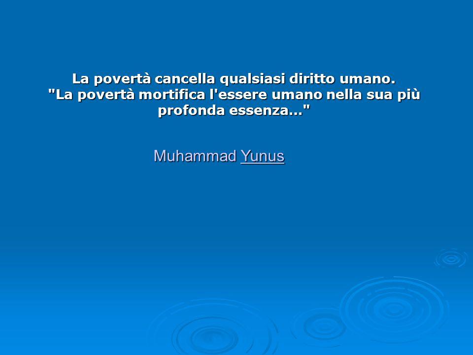 La povertà cancella qualsiasi diritto umano.