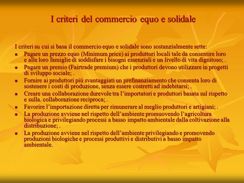 I criteri del commercio equo e solidale I criteri su cui si basa il commercio equo e solidale sono sostanzialmente sette: Pagare un prezzo equo (Minim