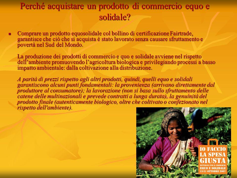 Perché acquistare un prodotto di commercio equo e solidale? Comprare un prodotto equosolidale col bollino di certificazione Fairtrade, garantisce che