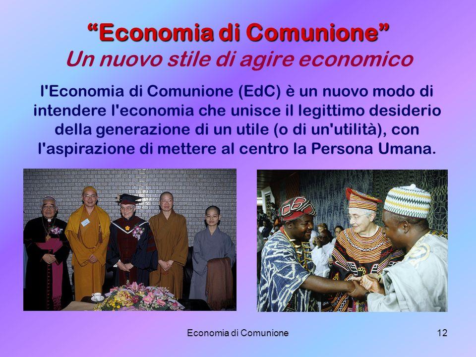 Economia di Comunione12 Economia di Comunione Economia di Comunione Un nuovo stile di agire economico l'Economia di Comunione (EdC) è un nuovo modo di
