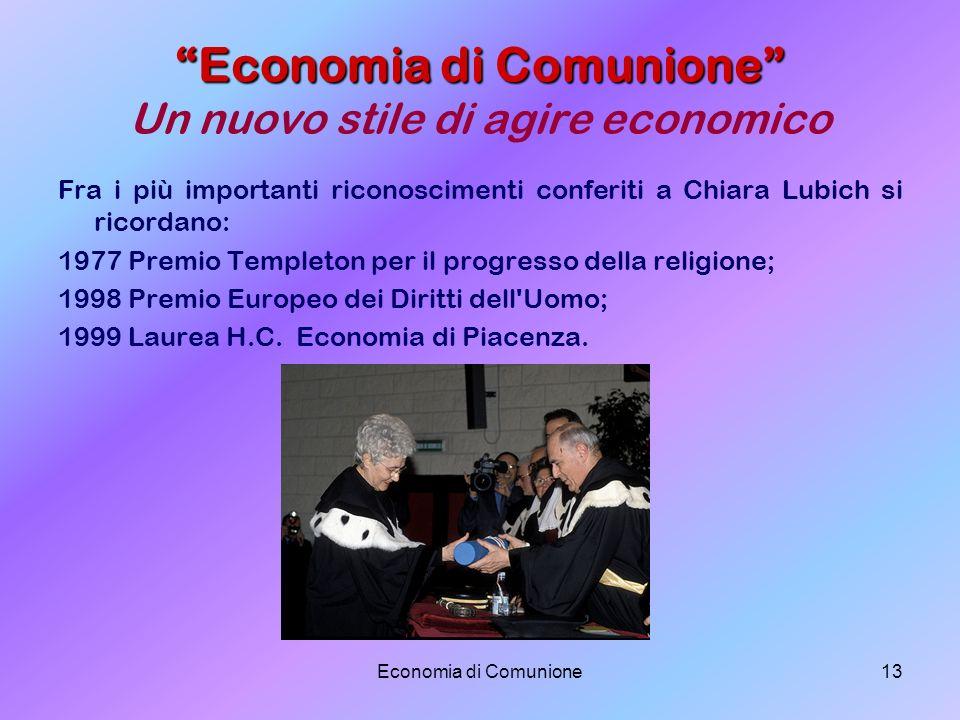 Economia di Comunione13 Economia di Comunione Economia di Comunione Un nuovo stile di agire economico Fra i più importanti riconoscimenti conferiti a