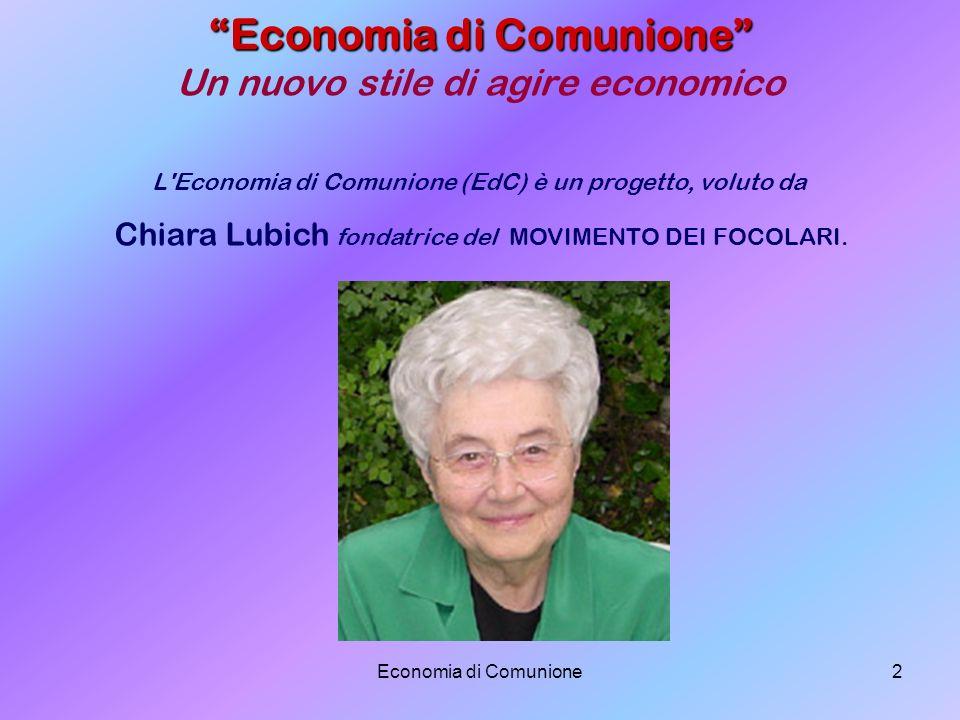 Economia di Comunione2 Economia di Comunione Economia di Comunione Un nuovo stile di agire economico L'Economia di Comunione (EdC) è un progetto, volu
