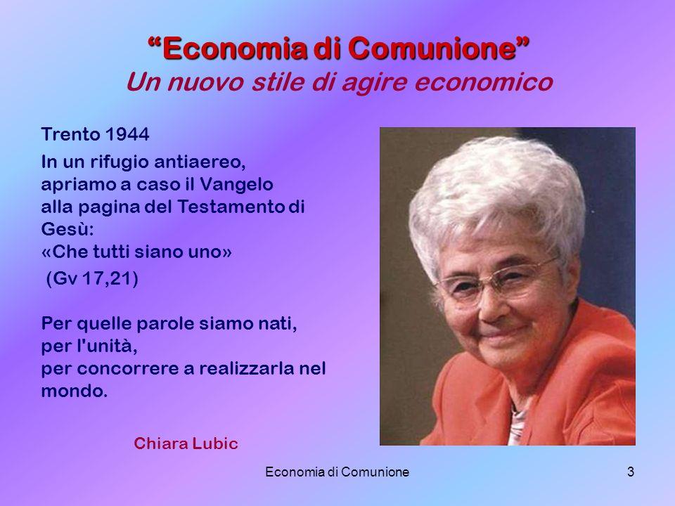 Economia di Comunione3 Economia di Comunione Economia di Comunione Un nuovo stile di agire economico Trento 1944 In un rifugio antiaereo, apriamo a ca