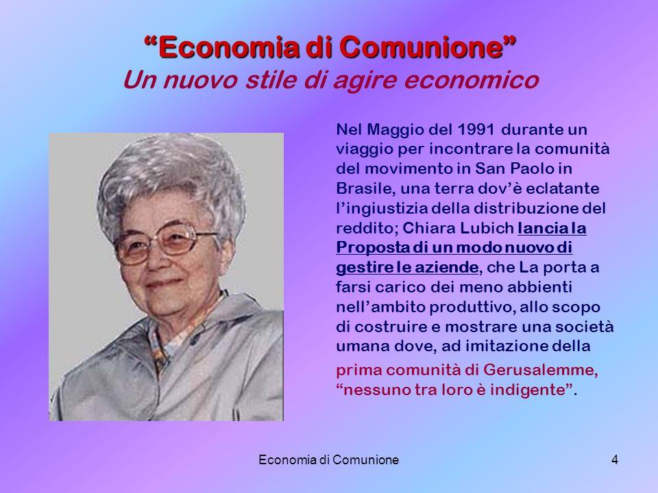 Economia di Comunione4 Economia di Comunione Economia di Comunione Un nuovo stile di agire economico Nel Maggio del 1991 durante un viaggio per incont