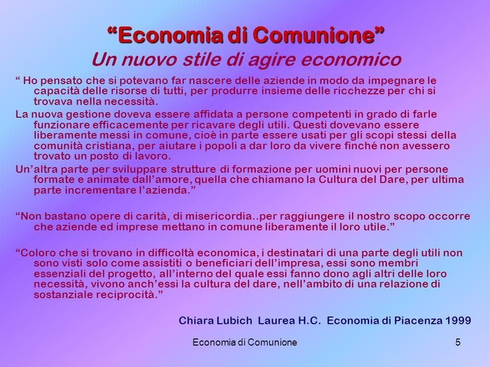 Economia di Comunione5 Economia di Comunione Economia di Comunione Un nuovo stile di agire economico Ho pensato che si potevano far nascere delle azie