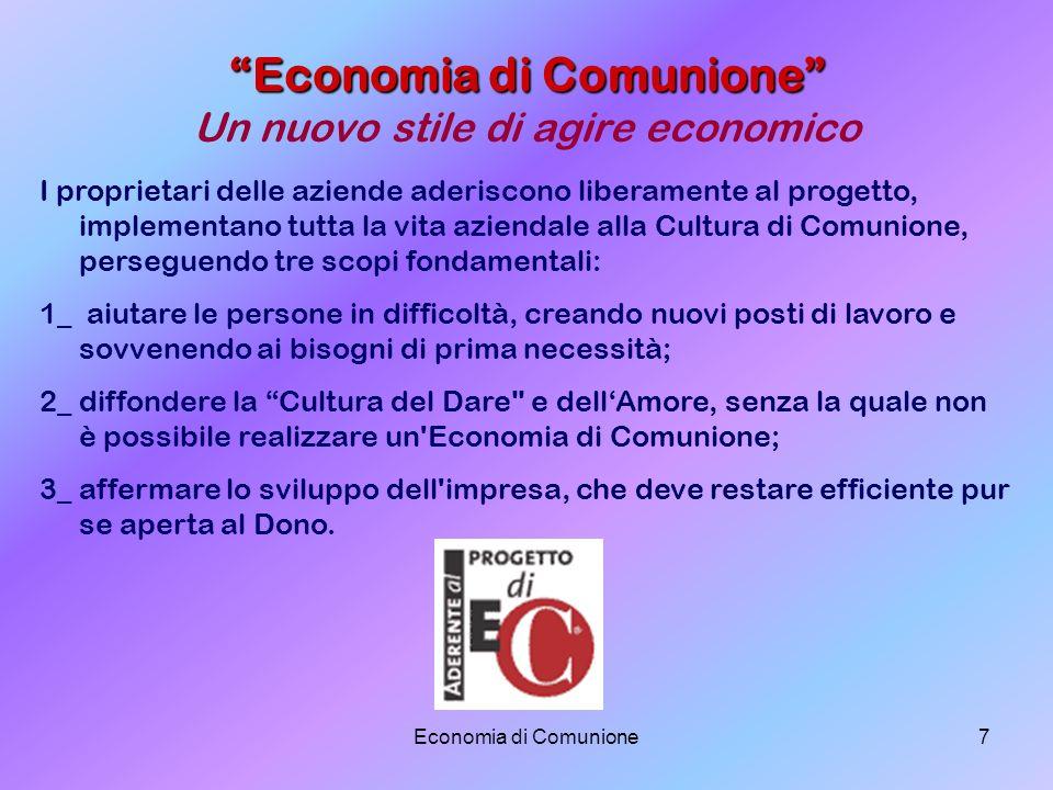Economia di Comunione7 I proprietari delle aziende aderiscono liberamente al progetto, implementano tutta la vita aziendale alla Cultura di Comunione,